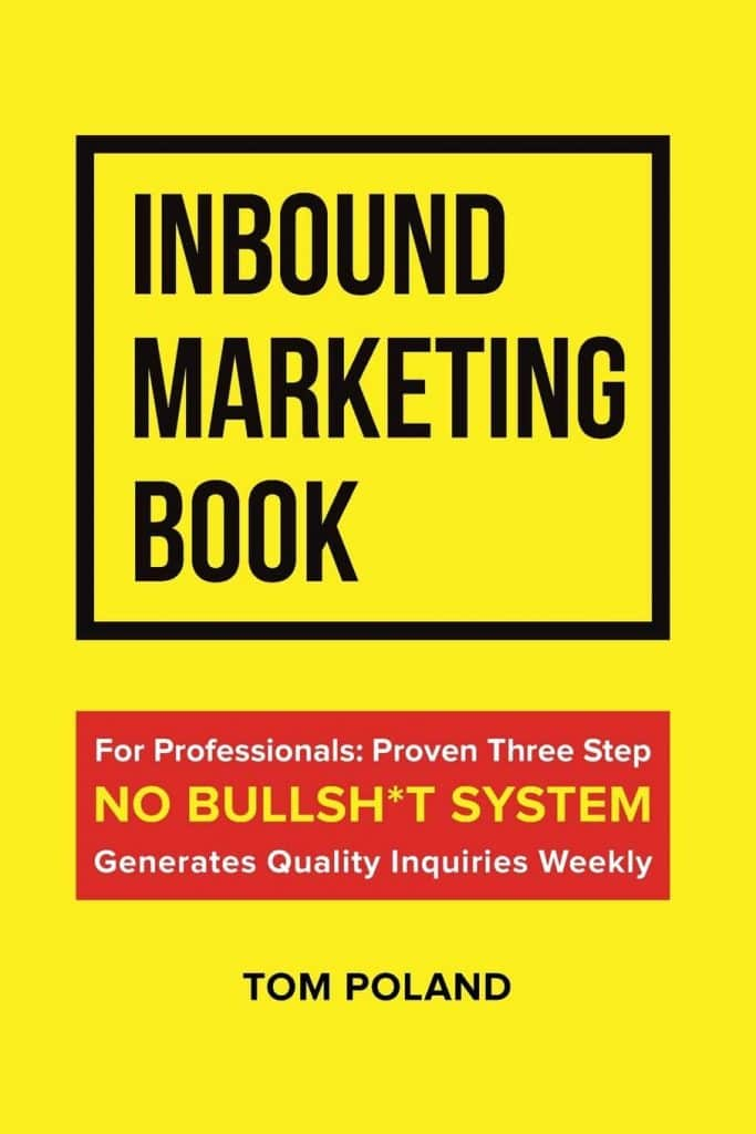 Inbound Marketing Book for Professionals: Proven Three Step No Bullsh*t System for Generating High Quality Leads - Tom Poland