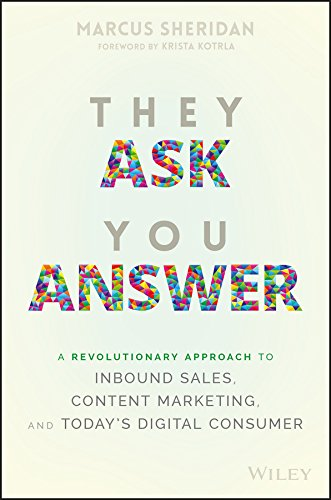 They Ask, You Answer: A Revolutionary Approach to Inbound Sales, Content Marketing, and Today's Digital Consumer, Revised & Updated - Marcus Sheridan