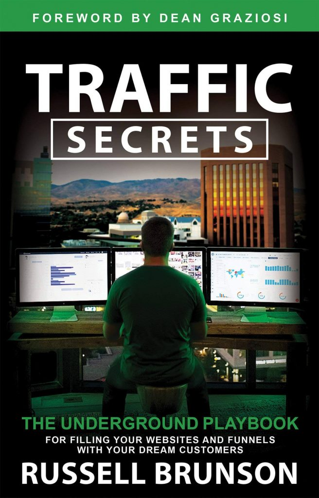 Traffic Secrets: The Underground Playbook for Filling Your Websites and Funnels with Your Dream Customers - Russell Brunson
